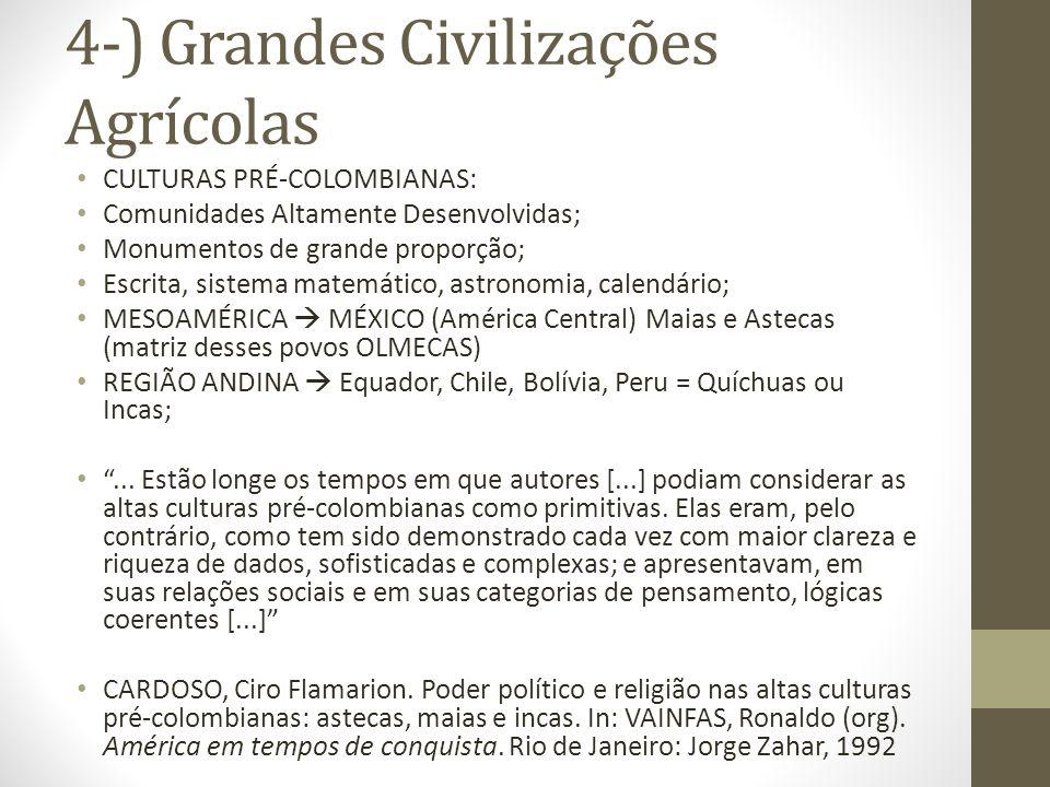 4-) Grandes Civilizações Agrícolas CULTURAS PRÉ-COLOMBIANAS: Comunidades Altamente Desenvolvidas; Monumentos de grande proporção; Escrita, sistema mat