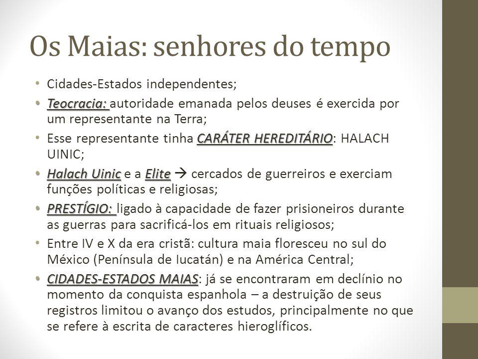 Os Maias: senhores do tempo Cidades-Estados independentes; Teocracia: Teocracia: autoridade emanada pelos deuses é exercida por um representante na Te