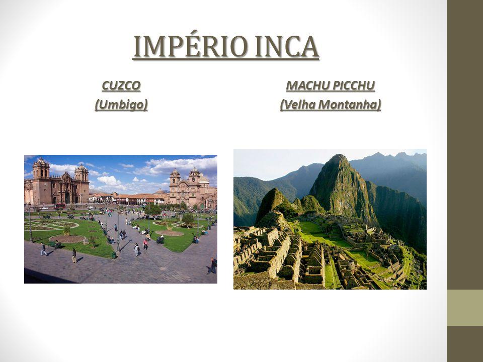IMPÉRIO INCA CUZCO(Umbigo) MACHU PICCHU (Velha Montanha)