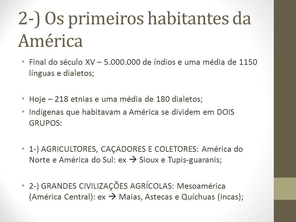 2-) Os primeiros habitantes da América Final do século XV – 5.000.000 de índios e uma média de 1150 línguas e dialetos; Hoje – 218 etnias e uma média