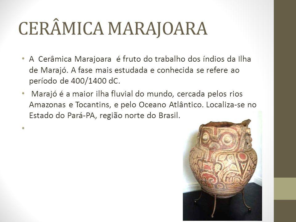 CERÂMICA MARAJOARA A Cerâmica Marajoara é fruto do trabalho dos índios da Ilha de Marajó. A fase mais estudada e conhecida se refere ao período de 400
