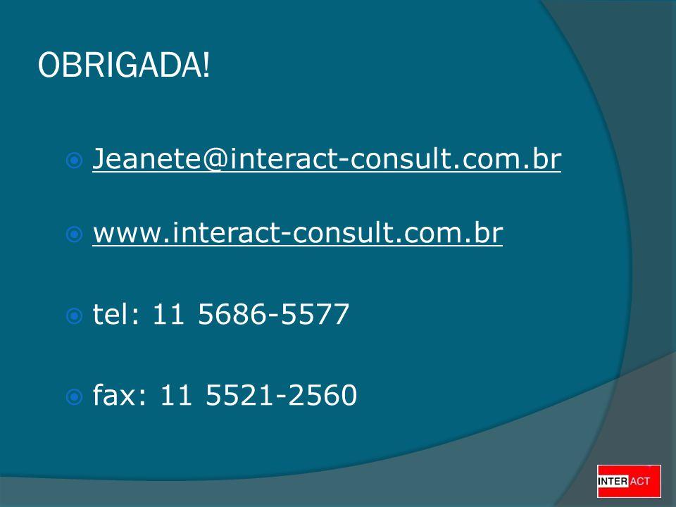 OBRIGADA! Jeanete@interact-consult.com.br www.interact-consult.com.br tel: 11 5686-5577 fax: 11 5521-2560