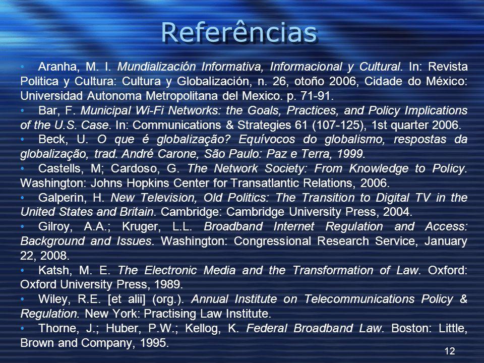 12 Referências Aranha, M. I. Mundialización Informativa, Informacional y Cultural.