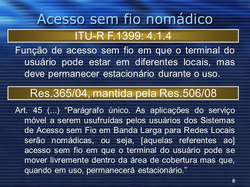 8 Acesso sem fio nomádico Função de acesso sem fio em que o terminal do usuário pode estar em diferentes locais, mas deve permanecer estacionário durante o uso.