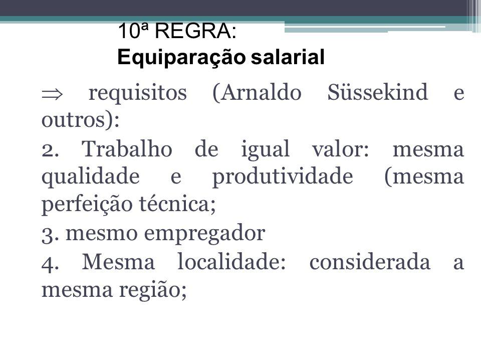 requisitos (Arnaldo Süssekind e outros): 1. Identidade de funções: não basta mesmo nome de cargo ou função (isso, quando muito, pode gerar uma presunç