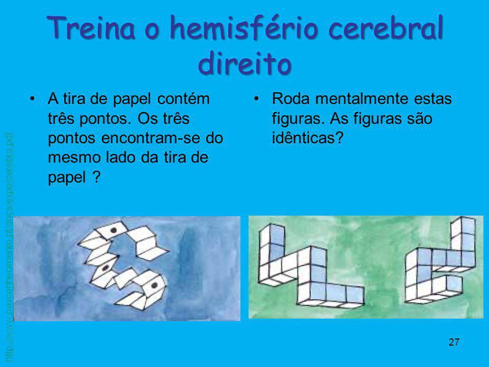 27 Treina o hemisfério cerebral direito A tira de papel contém três pontos. Os três pontos encontram-se do mesmo lado da tira de papel ? Roda mentalme
