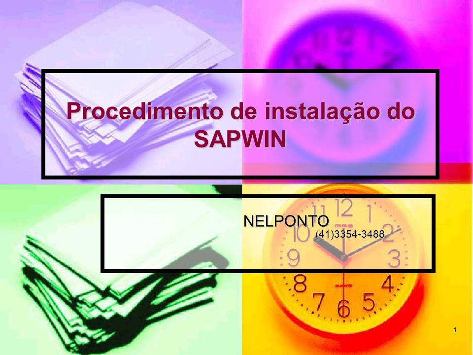 1 Procedimento de instalação do SAPWIN NELPONTO (41)3354-3488 NELPONTO (41)3354-3488