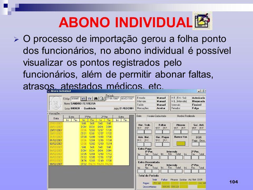 104 ABONO INDIVIDUAL O processo de importação gerou a folha ponto dos funcionários, no abono individual é possível visualizar os pontos registrados pe