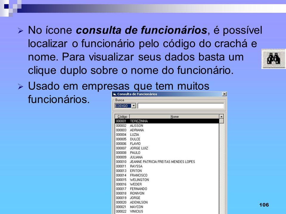 106 No ícone consulta de funcionários, é possível localizar o funcionário pelo código do crachá e nome. Para visualizar seus dados basta um clique dup