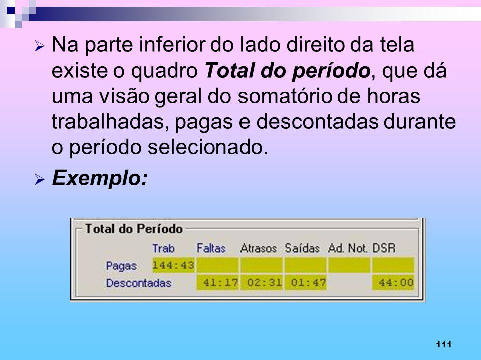 111 Na parte inferior do lado direito da tela existe o quadro Total do período, que dá uma visão geral do somatório de horas trabalhadas, pagas e desc
