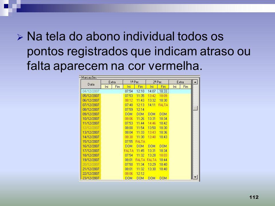 112 Na tela do abono individual todos os pontos registrados que indicam atraso ou falta aparecem na cor vermelha.