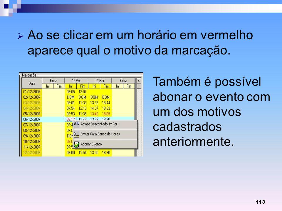 113 Ao se clicar em um horário em vermelho aparece qual o motivo da marcação. Também é possível abonar o evento com um dos motivos cadastrados anterio