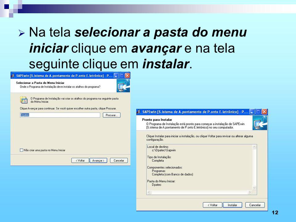 12 Na tela selecionar a pasta do menu iniciar clique em avançar e na tela seguinte clique em instalar.