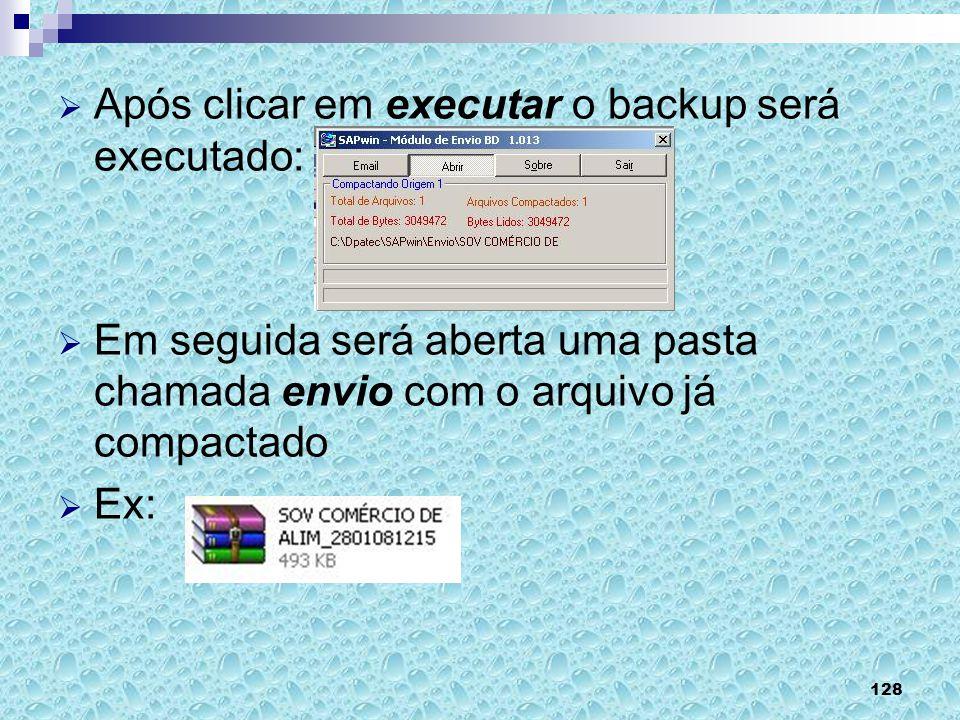 128 Após clicar em executar o backup será executado: Em seguida será aberta uma pasta chamada envio com o arquivo já compactado Ex: