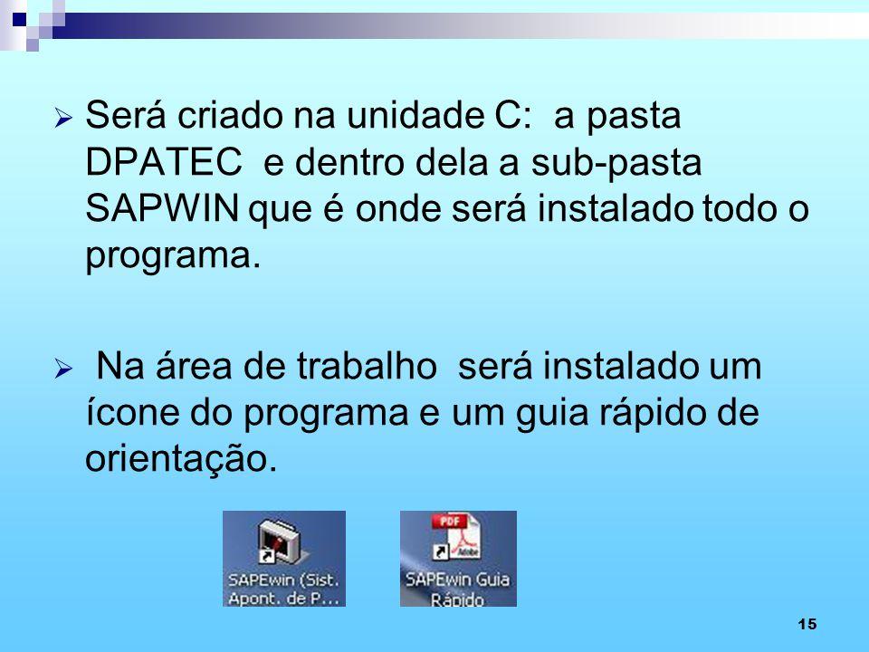 15 Será criado na unidade C: a pasta DPATEC e dentro dela a sub-pasta SAPWIN que é onde será instalado todo o programa. Na área de trabalho será insta