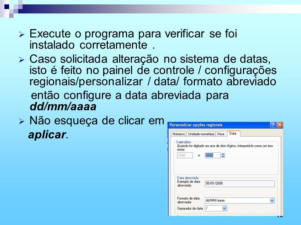 16 Execute o programa para verificar se foi instalado corretamente. Caso solicitada alteração no sistema de datas, isto é feito no painel de controle