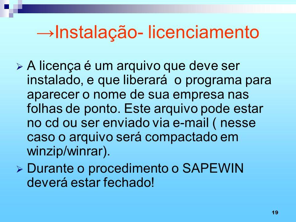 19 Instalação- licenciamento A licença é um arquivo que deve ser instalado, e que liberará o programa para aparecer o nome de sua empresa nas folhas d