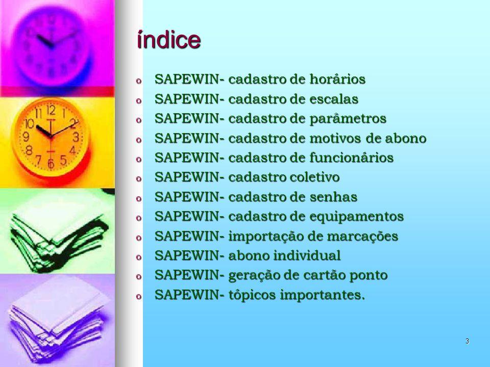 3 índice o SAPEWIN- cadastro de horários o SAPEWIN- cadastro de escalas o SAPEWIN- cadastro de parâmetros o SAPEWIN- cadastro de motivos de abono o SA