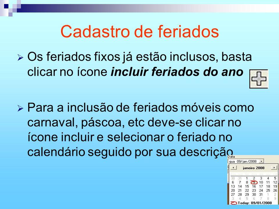 31 Cadastro de feriados Os feriados fixos já estão inclusos, basta clicar no ícone incluir feriados do ano Para a inclusão de feriados móveis como car