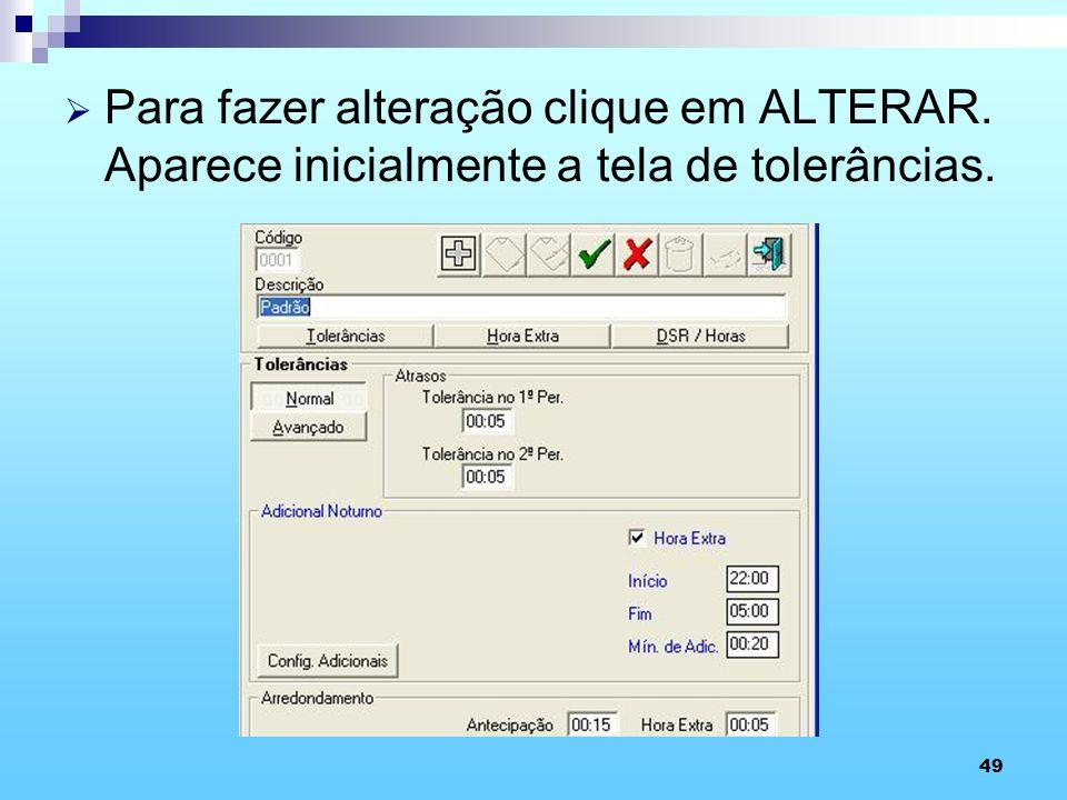 49 Para fazer alteração clique em ALTERAR. Aparece inicialmente a tela de tolerâncias.