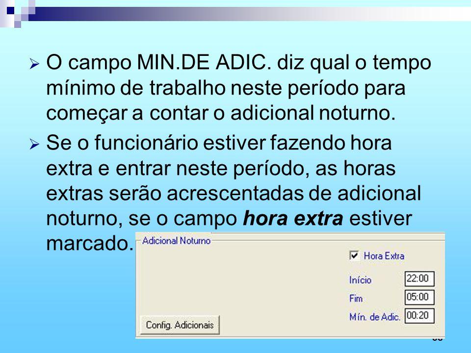 53 O campo MIN.DE ADIC. diz qual o tempo mínimo de trabalho neste período para começar a contar o adicional noturno. Se o funcionário estiver fazendo