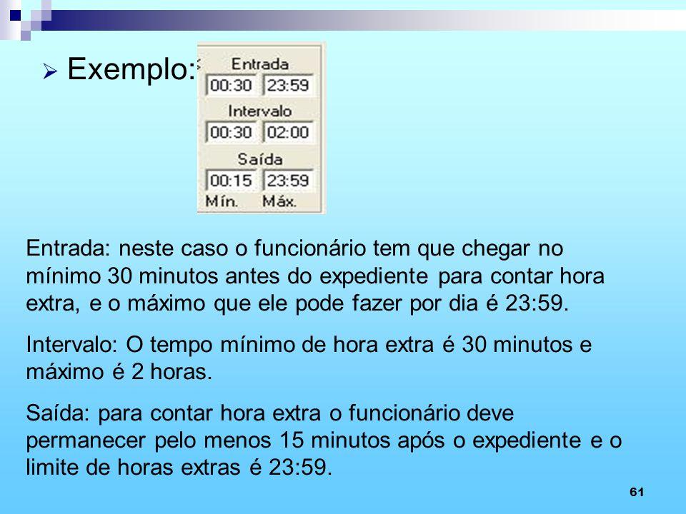 61 Exemplo: Entrada: neste caso o funcionário tem que chegar no mínimo 30 minutos antes do expediente para contar hora extra, e o máximo que ele pode