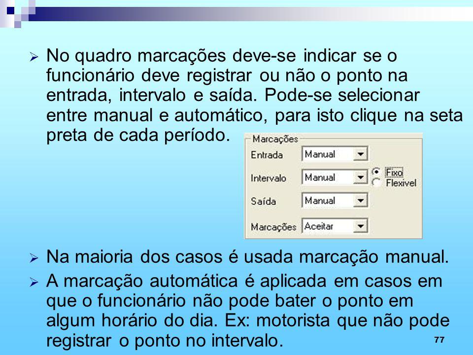77 No quadro marcações deve-se indicar se o funcionário deve registrar ou não o ponto na entrada, intervalo e saída. Pode-se selecionar entre manual e