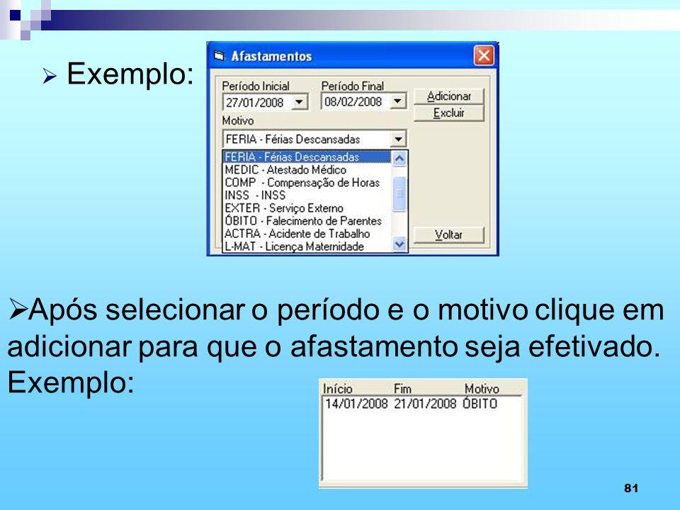 81 Exemplo: Após selecionar o período e o motivo clique em adicionar para que o afastamento seja efetivado. Exemplo: