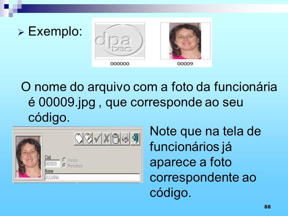 88 Exemplo: O nome do arquivo com a foto da funcionária é 00009.jpg, que corresponde ao seu código. Note que na tela de funcionários já aparece a foto