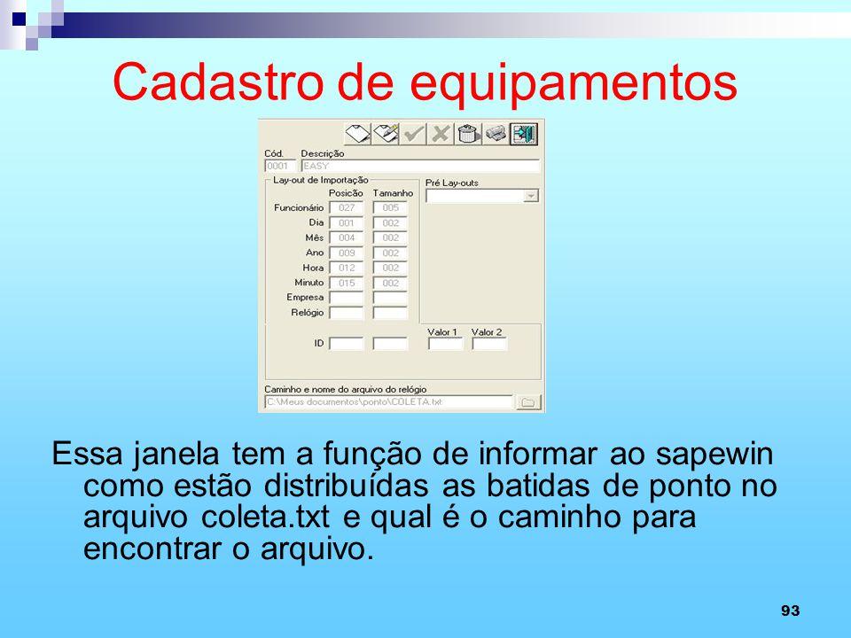 93 Cadastro de equipamentos Essa janela tem a função de informar ao sapewin como estão distribuídas as batidas de ponto no arquivo coleta.txt e qual é