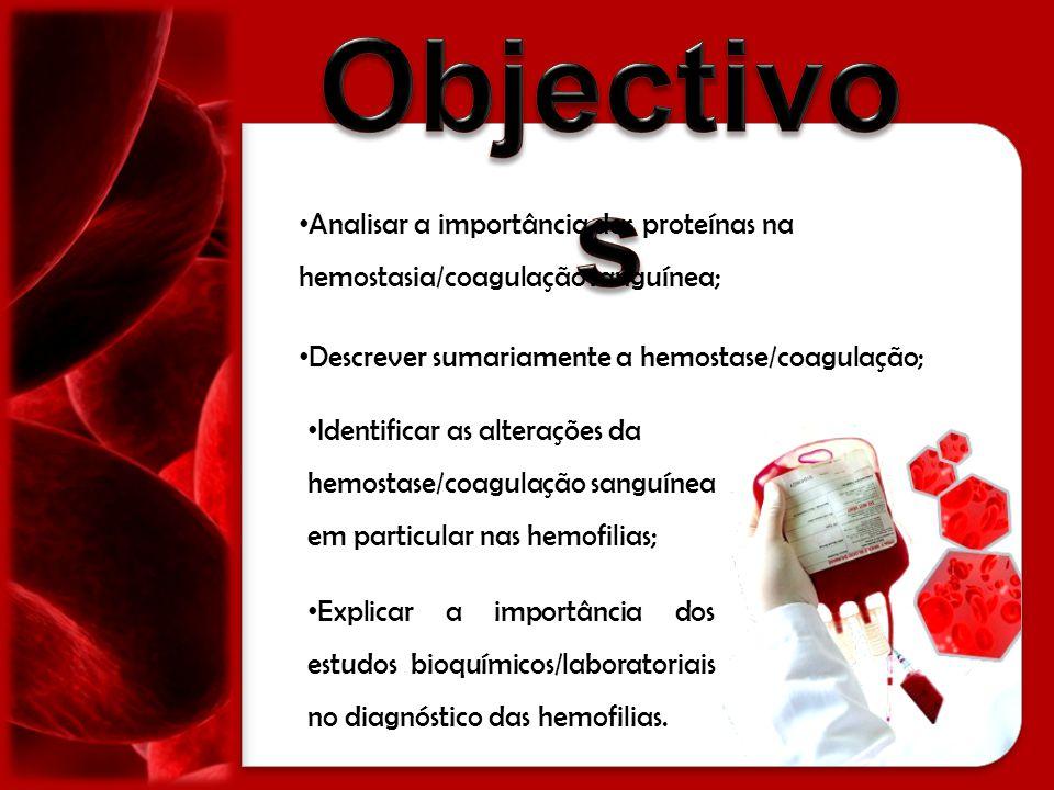 Analisar a importância das proteínas na hemostasia/coagulação sanguínea; Descrever sumariamente a hemostase/coagulação; Explicar a importância dos est