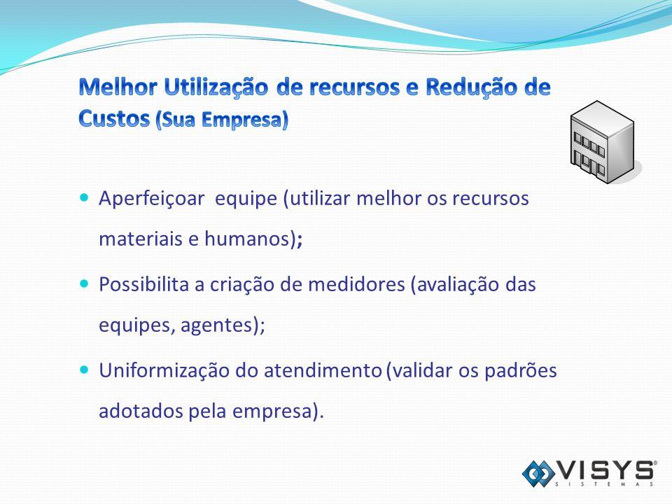 Aperfeiçoar equipe (utilizar melhor os recursos materiais e humanos); Possibilita a criação de medidores (avaliação das equipes, agentes); Uniformização do atendimento (validar os padrões adotados pela empresa).