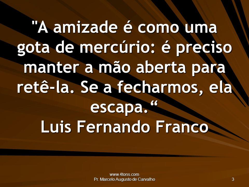 www.4tons.com Pr.Marcelo Augusto de Carvalho 24 Se tiver que amar, ame hoje.