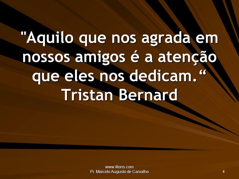 www.4tons.com Pr.Marcelo Augusto de Carvalho 15 Tem muito tempo aquele que não o perde.