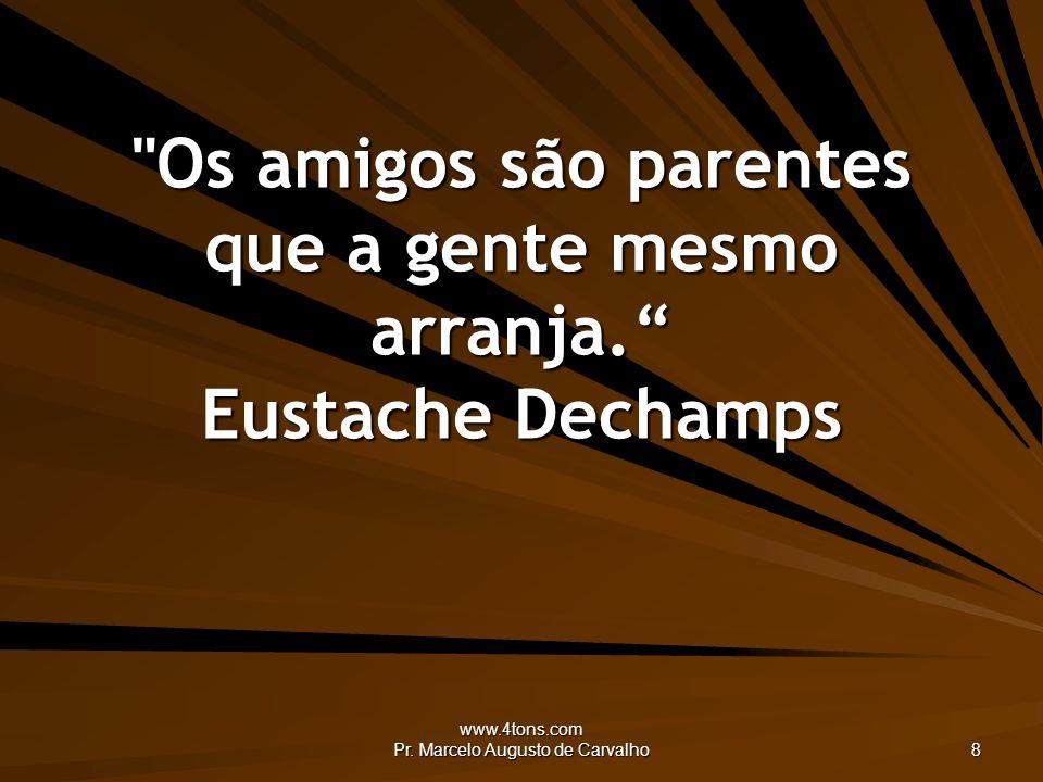 www.4tons.com Pr.Marcelo Augusto de Carvalho 49 Todas as paixões exageram.