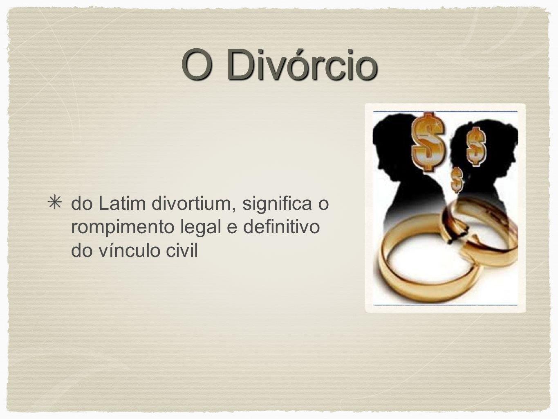 O Divórcio do Latim divortium, significa o rompimento legal e definitivo do vínculo civil