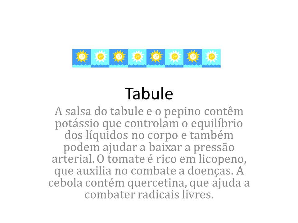 Tabule A salsa do tabule e o pepino contêm potássio que controlam o equilíbrio dos líquidos no corpo e também podem ajudar a baixar a pressão arterial.