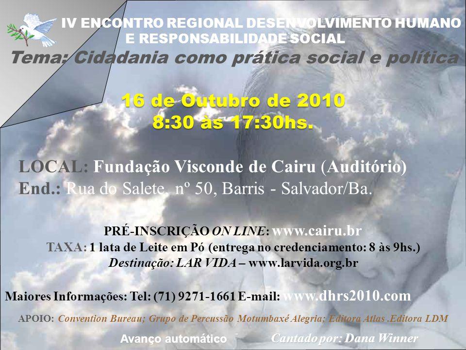 Avanço automático IV ENCONTRO REGIONAL DESENVOLVIMENTO HUMANO E RESPONSABILIDADE SOCIAL 16 de outubro de 2010 (sábado) Horário: 8:30 às 12 e 14 às 17:30hs.