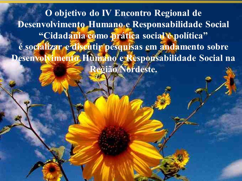 O objetivo do IV Encontro Regional de Desenvolvimento Humano e Responsabilidade Social Cidadania como prática social e política é socializar e discutir pesquisas em andamento sobre Desenvolvimento Humano e Responsabilidade Social na Região Nordeste.