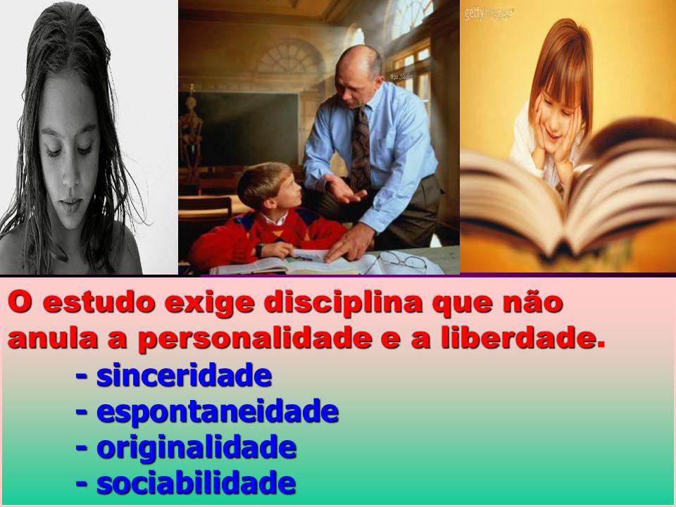 O estudo exige disciplina que não anula a personalidade e a liberdade anula a personalidade e a liberdade.