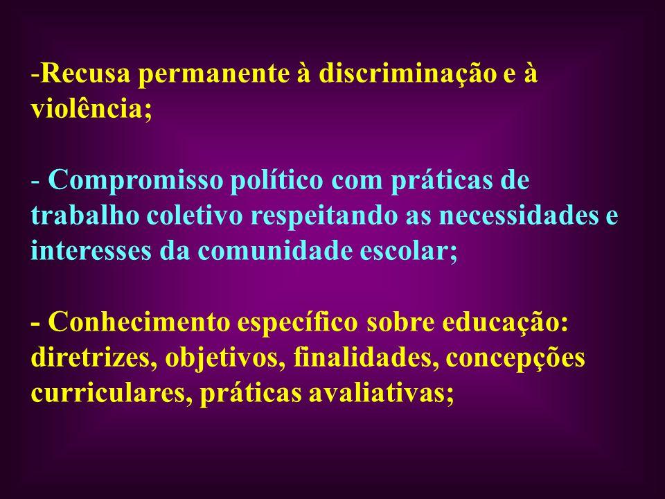 -Recusa permanente à discriminação e à violência; - Compromisso político com práticas de trabalho coletivo respeitando as necessidades e interesses da