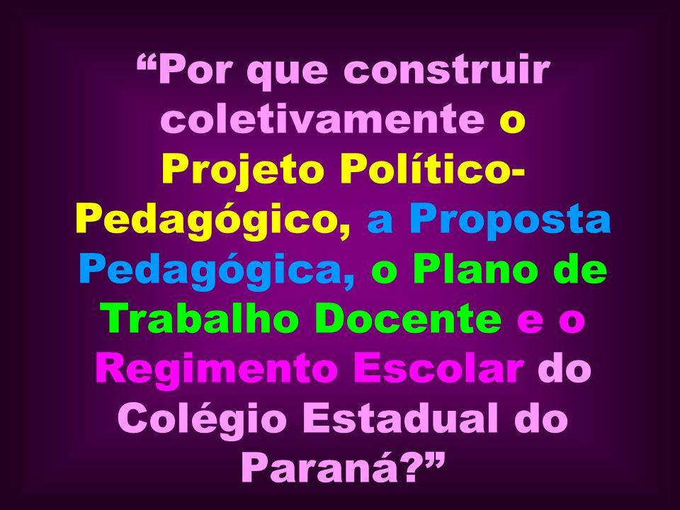 Por que construir coletivamente o Projeto Político- Pedagógico, a Proposta Pedagógica, o Plano de Trabalho Docente e o Regimento Escolar do Colégio Es