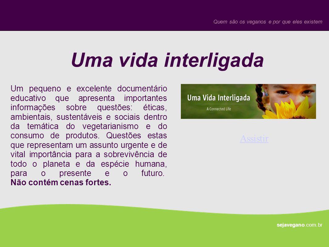 Uma vida interligada sejavegano.com.br Quem são os veganos e por que eles existem Assistir Um pequeno e excelente documentário educativo que apresenta