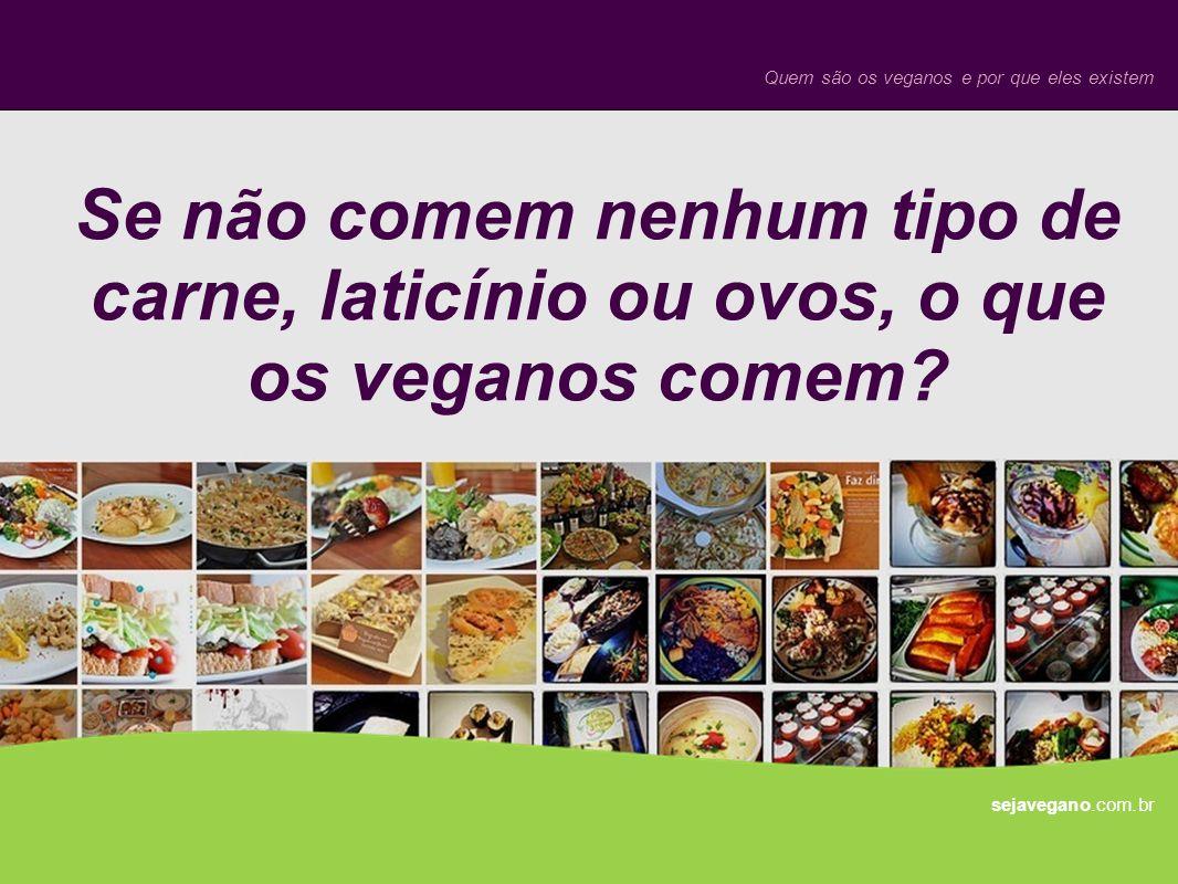 Se não comem nenhum tipo de carne, laticínio ou ovos, o que os veganos comem? sejavegano.com.br Quem são os veganos e por que eles existem