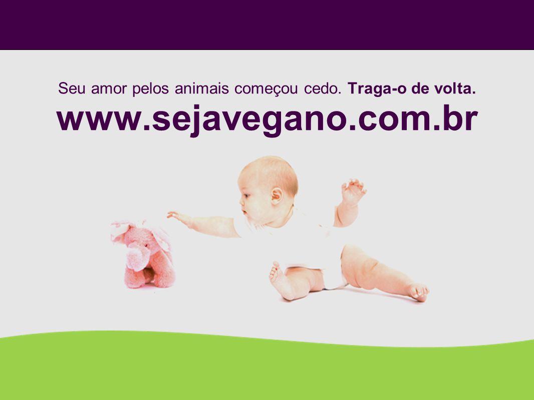 Seu amor pelos animais começou cedo. Traga-o de volta. www.sejavegano.com.br