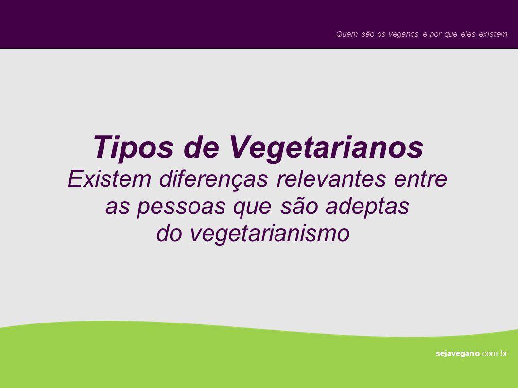Tipos de vegetarianos Quem são os veganos e por que eles existem sejavegano.com.br Vegetarianos OvolactovegetarianosLactovegetarianos Vegetarianos estritos Veganos Importante: nenhum deles come peixe.