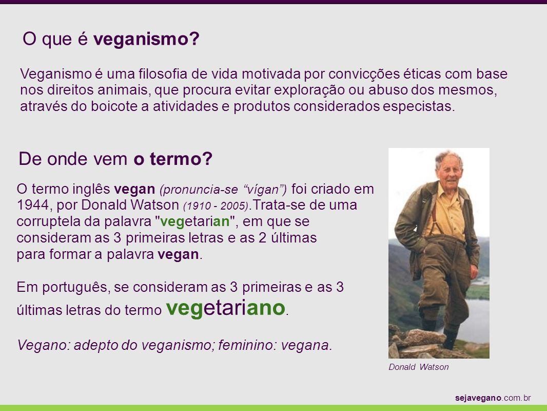 O que é veganismo? Veganismo é uma filosofia de vida motivada por convicções éticas com base nos direitos animais, que procura evitar exploração ou ab