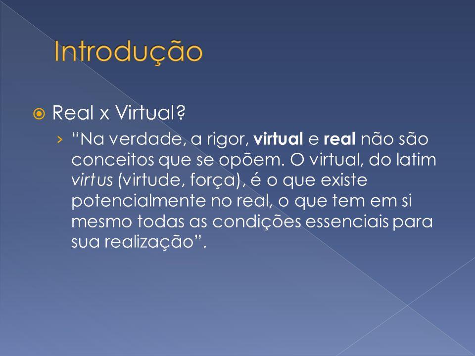 Real x Virtual? Na verdade, a rigor, virtual e real não são conceitos que se opõem. O virtual, do latim virtus (virtude, força), é o que existe potenc
