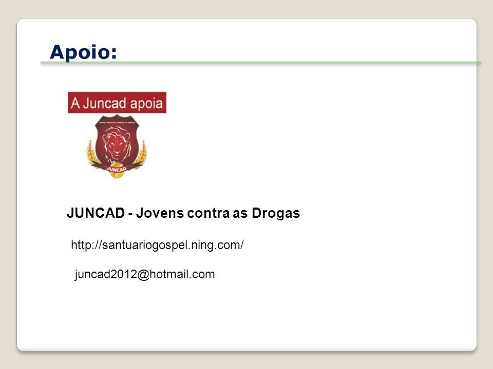 Apoio: JUNCAD - Jovens contra as Drogas http://santuariogospel.ning.com/ juncad2012@hotmail.com