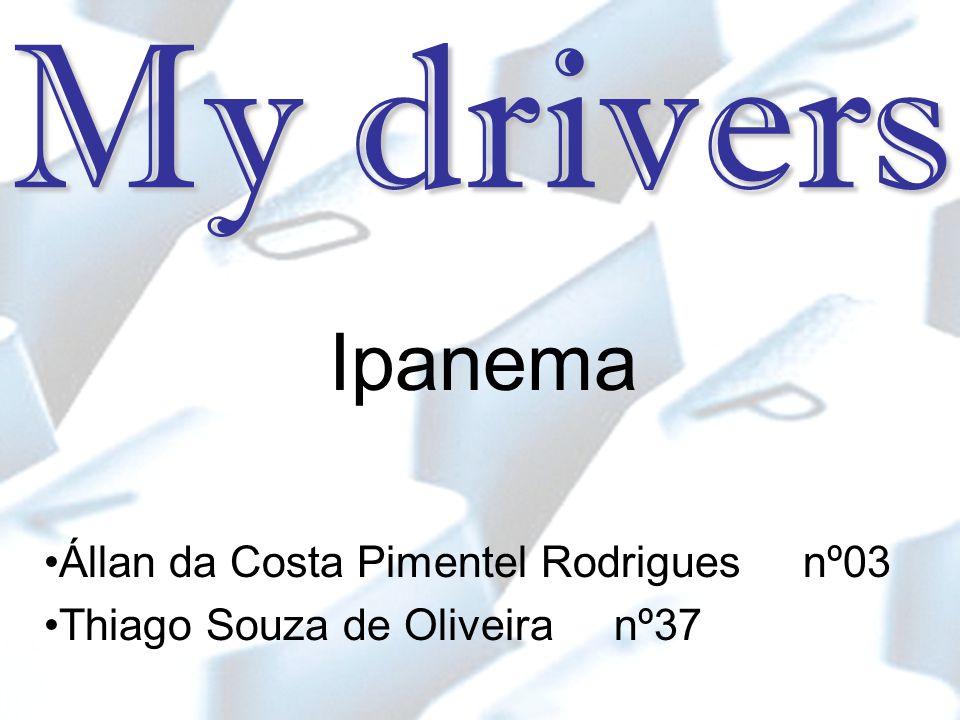 My drivers Ipanema Állan da Costa Pimentel Rodrigues nº03 Thiago Souza de Oliveira nº37